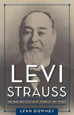 Levi Strauss: The Man Who Gave Blue Jeans to the W...