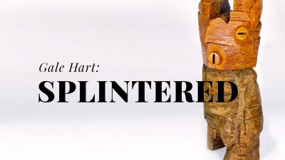Splintered: New Works by Gale Hart