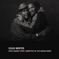 Doug Winter: Against Hope: Vignettes of the Unsheltered