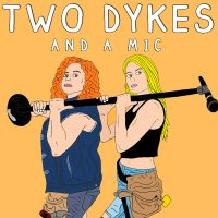 Two Dykes and a Mic