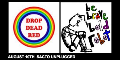 Sacto Unplugged: Be Brave Bold Robot and Drop Dead...