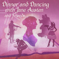Dinner and Dancing with Jane Austen and Friends