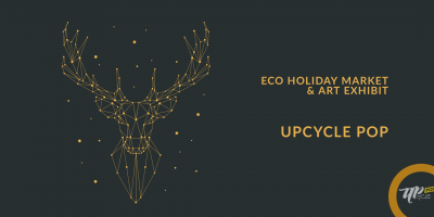 UpcyclePop Eco Holiday Market and Art Exhibit