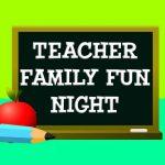 Teacher Family Fun Night