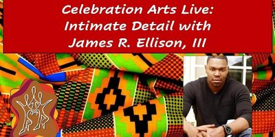 Celebration Arts Live: Intimate Detail with James R. Ellison III