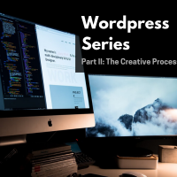 Wordpress Website Series: Part II: The Creative Process