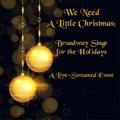 We Need a Little Christmas: Broadway Sings for the Holidays