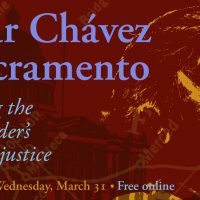 Cesar Chavez in Sacramento: Retracing the Labor Leader's Route for Justice
