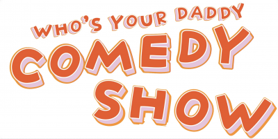 Who's Your Daddy Comedy Show