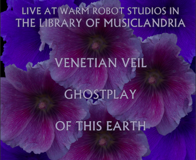 Live at Warm Robot Studios: Venetian Veil, Ghostplay, Of This Earth (Canceled)