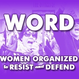 W.O.R.D. [Women Organized to Resist and Defend]