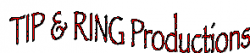 Tip & Ring Productions